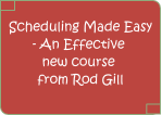 Scheduling Made Easy - an effective new course from Rod Gill